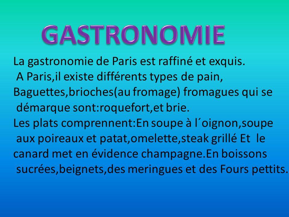 La gastronomie de Paris est raffiné et exquis. A Paris,il existe différents types de pain, Baguettes,brioches(au fromage) fromagues qui se démarque so