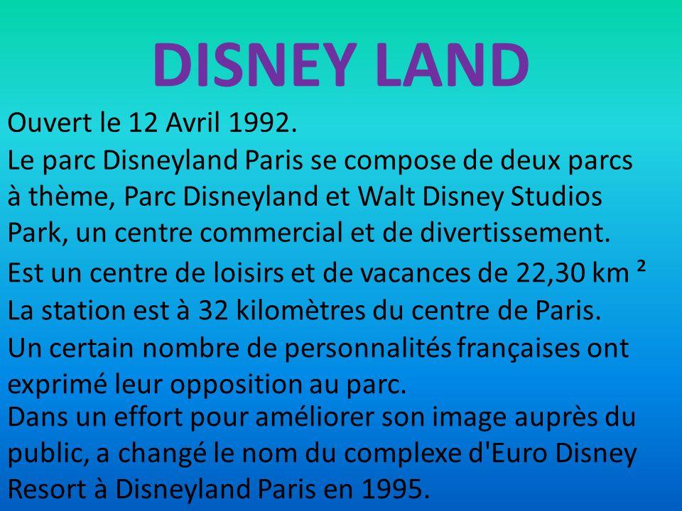 DISNEY LAND Le parc Disneyland Paris se compose de deux parcs à thème, Parc Disneyland et Walt Disney Studios Park, un centre commercial et de diverti