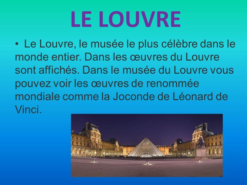 LE LOUVRE Le Louvre, le musée le plus célèbre dans le monde entier. Dans les œuvres du Louvre sont affichés. Dans le musée du Louvre vous pouvez voir