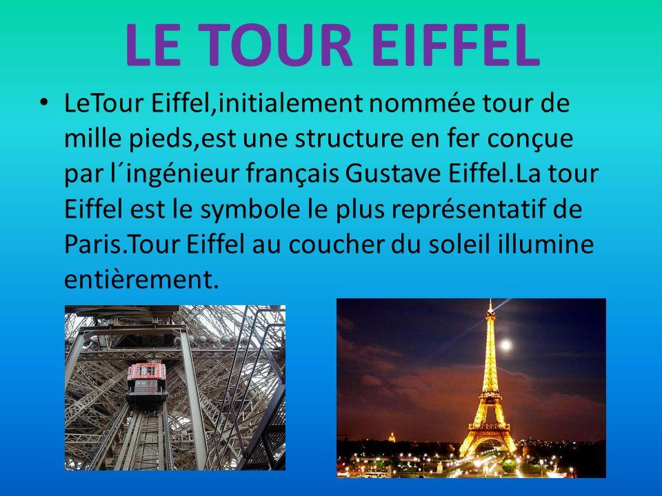 LE TOUR EIFFEL LeTour Eiffel,initialement nommée tour de mille pieds,est une structure en fer conçue par l´ingénieur français Gustave Eiffel.La tour E