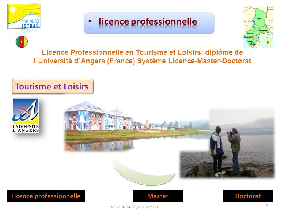 Tourisme et Loisirs Licence professionnelleMasterDoctorat 6 SUP-HOTEL ISTHAC/CDBDT/220613 Licence Professionnelle en Tourisme et Loisirs: diplôme de l