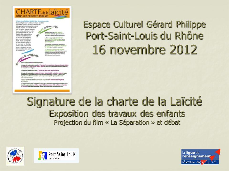 Espace Culturel Gérard Philippe Port-Saint-Louis du Rhône 16 novembre 2012 Signature de la charte de la Laïcité Exposition des travaux des enfants Pro