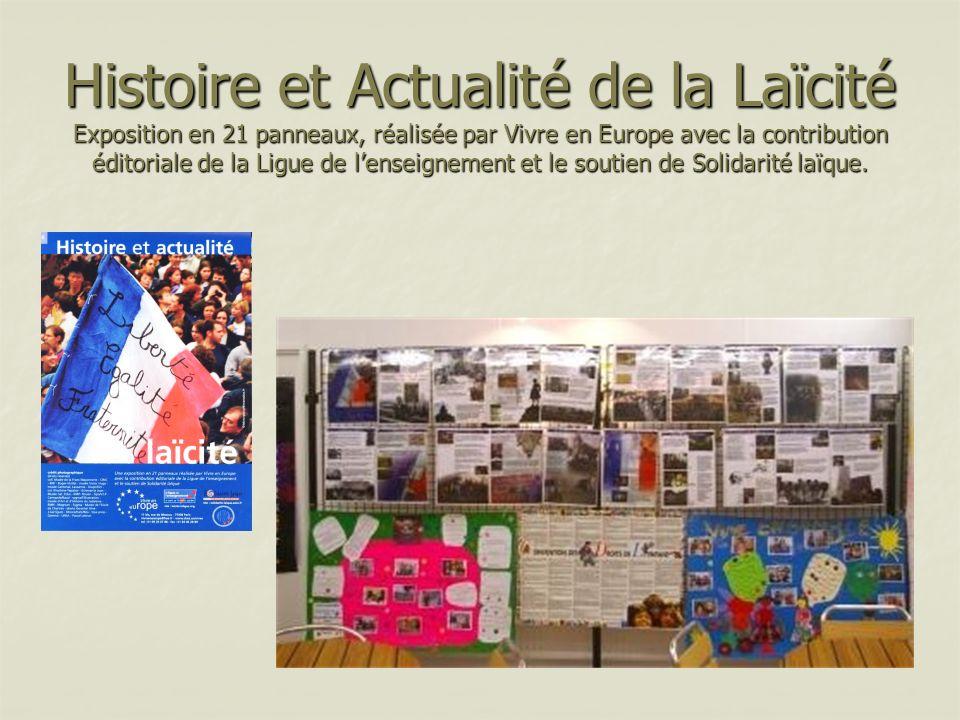 Histoire et Actualité de la Laïcité Exposition en 21 panneaux, réalisée par Vivre en Europe avec la contribution éditoriale de la Ligue de lenseigneme