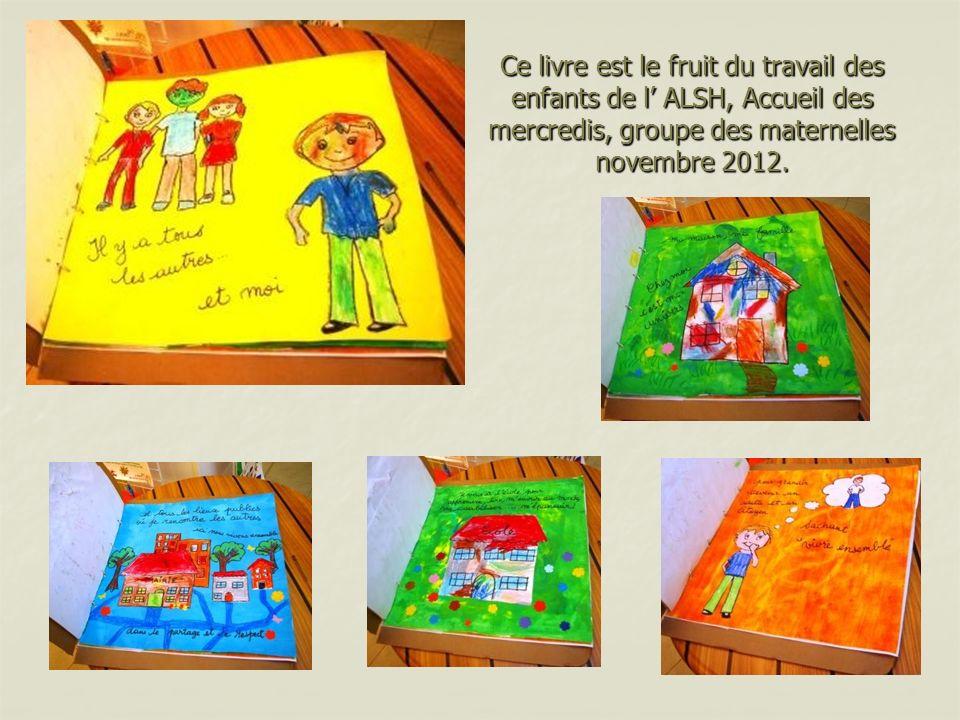 Ce livre est le fruit du travail des enfants de l ALSH, Accueil des mercredis, groupe des maternelles novembre 2012.