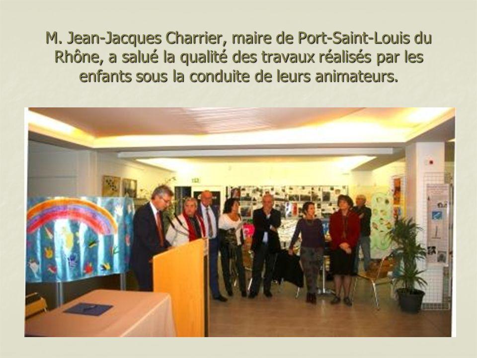 M. Jean-Jacques Charrier, maire de Port-Saint-Louis du Rhône, a salué la qualité des travaux réalisés par les enfants sous la conduite de leurs animat