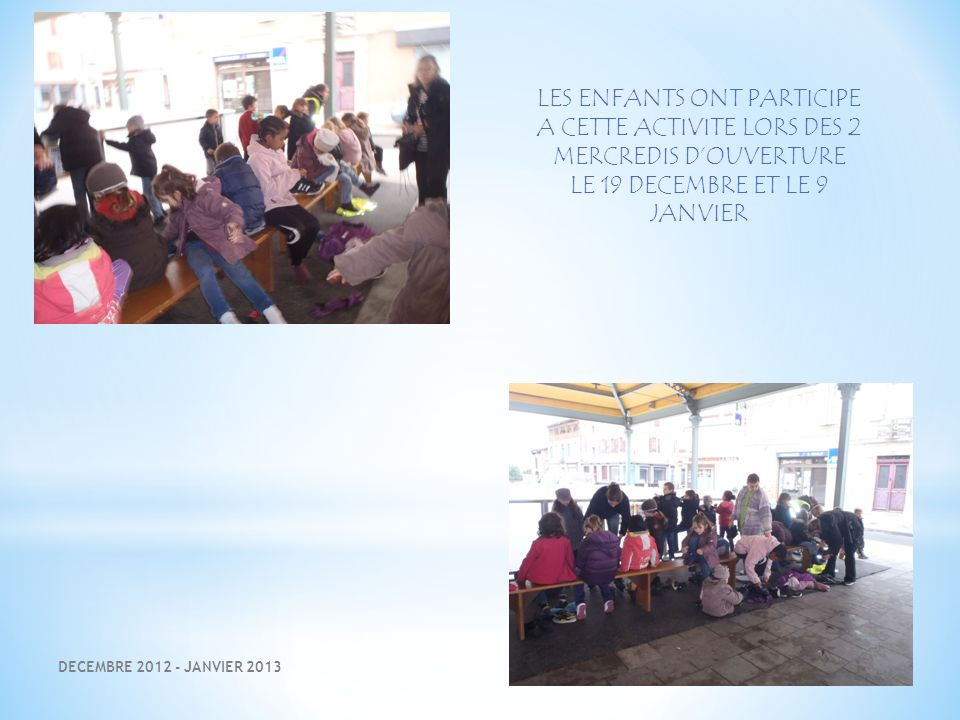 DECEMBRE 2012 - JANVIER 2013 LES ENFANTS ONT PARTICIPE A CETTE ACTIVITE LORS DES 2 MERCREDIS DOUVERTURE LE 19 DECEMBRE ET LE 9 JANVIER