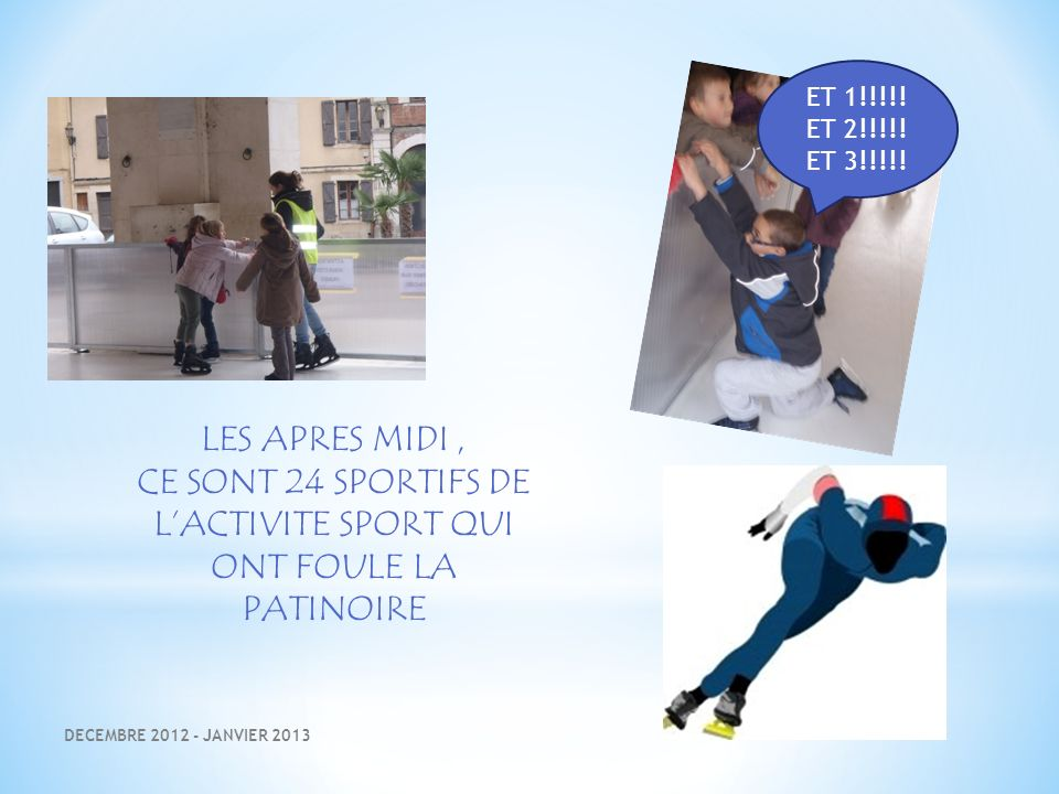 LES APRES MIDI, CE SONT 24 SPORTIFS DE LACTIVITE SPORT QUI ONT FOULE LA PATINOIRE ET 1!!!!.