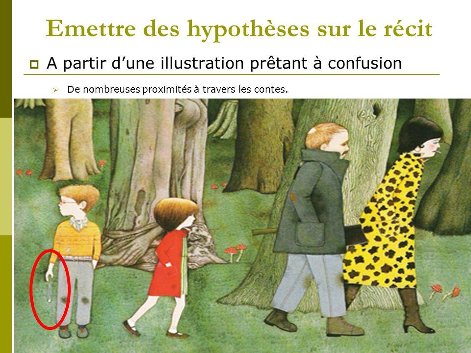 Emettre des hypothèses sur le récit A partir dune illustration prêtant à confusion De nombreuses proximités à travers les contes.