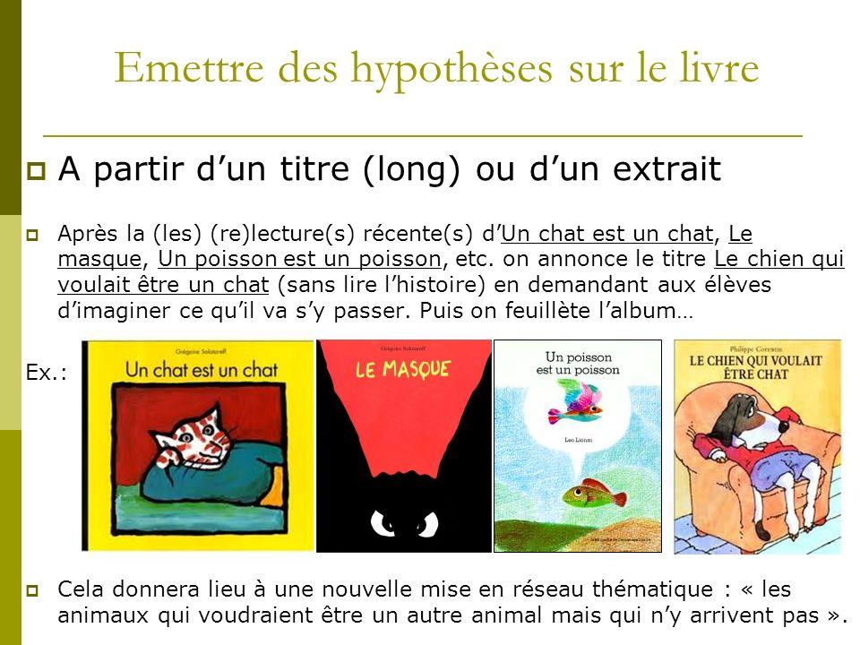Emettre des hypothèses sur le livre A partir dun titre (long) ou dun extrait Après la (les) (re)lecture(s) récente(s) dUn chat est un chat, Le masque, Un poisson est un poisson, etc.