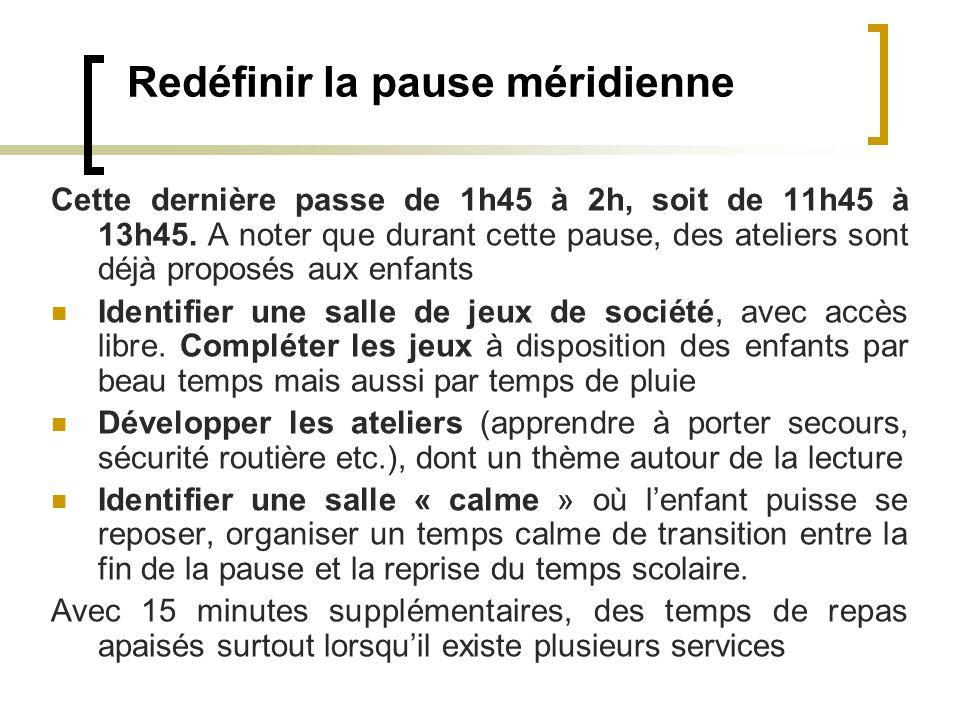 Redéfinir la pause méridienne Cette dernière passe de 1h45 à 2h, soit de 11h45 à 13h45. A noter que durant cette pause, des ateliers sont déjà proposé
