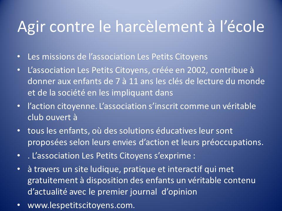 Agir contre le harcèlement à lécole Les missions de lassociation Les Petits Citoyens Lassociation Les Petits Citoyens, créée en 2002, contribue à donn
