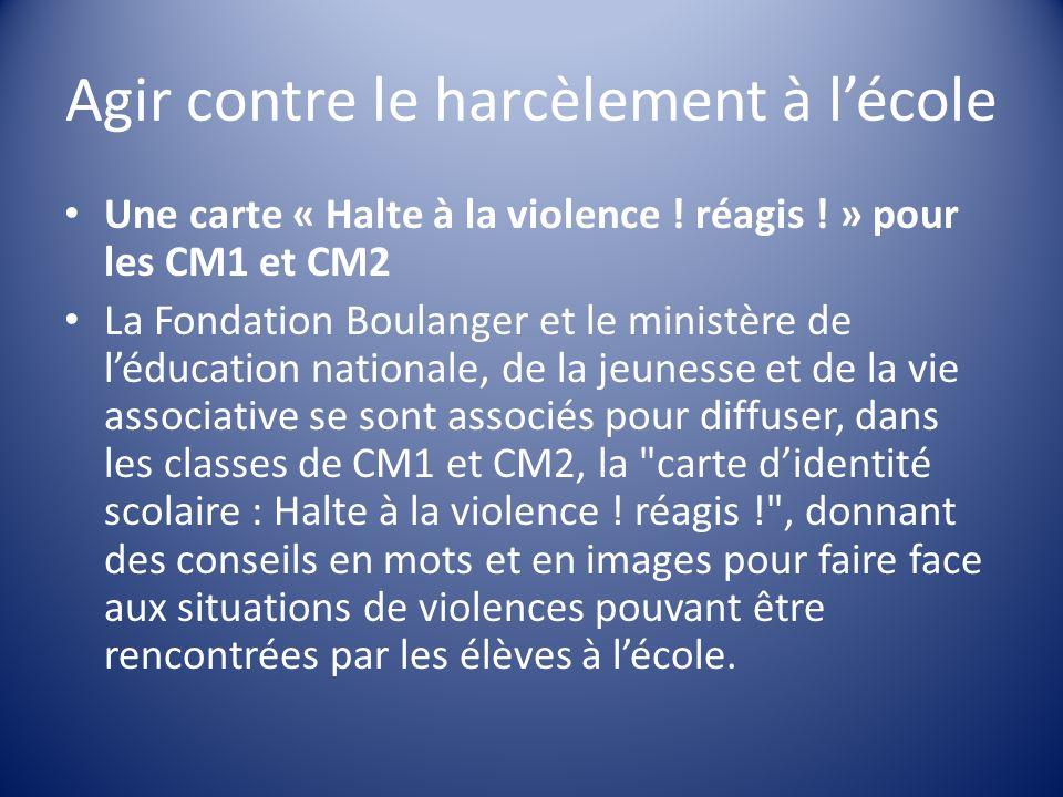 Agir contre le harcèlement à lécole Une carte « Halte à la violence ! réagis ! » pour les CM1 et CM2 La Fondation Boulanger et le ministère de léducat