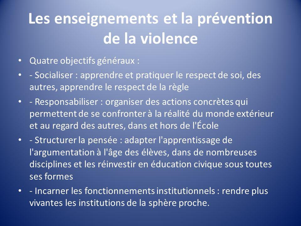 Les enseignements et la prévention de la violence Quatre objectifs généraux : - Socialiser : apprendre et pratiquer le respect de soi, des autres, app