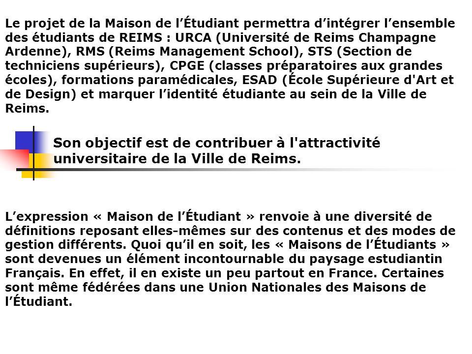 Le projet de la Maison de lÉtudiant permettra dintégrer lensemble des étudiants de REIMS : URCA (Université de Reims Champagne Ardenne), RMS (Reims Ma