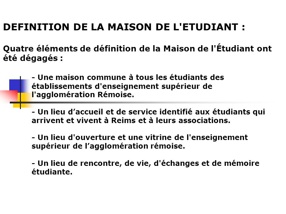 DEFINITION DE LA MAISON DE L'ETUDIANT : Quatre éléments de définition de la Maison de l'Étudiant ont été dégagés : - Une maison commune à tous les étu
