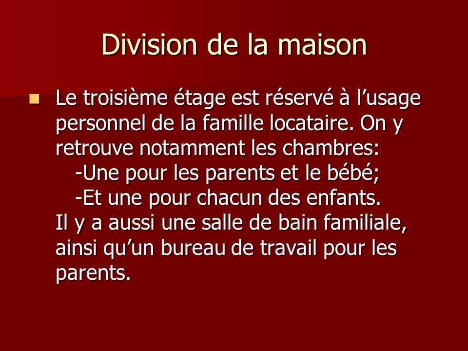 Division de la maison Le troisième étage est réservé à lusage personnel de la famille locataire.