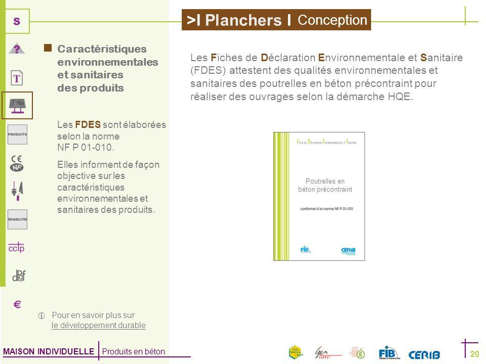 MAISON INDIVIDUELLE Produits en béton >I Planchers I 20 Caractéristiques environnementales et sanitaires des produits Les FDES sont élaborées selon la