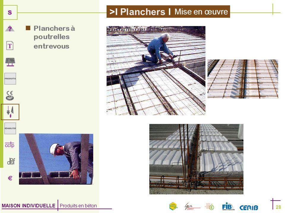 MAISON INDIVIDUELLE Produits en béton >I Planchers I 28 Planchers à poutrelles entrevous Mise en œuvre