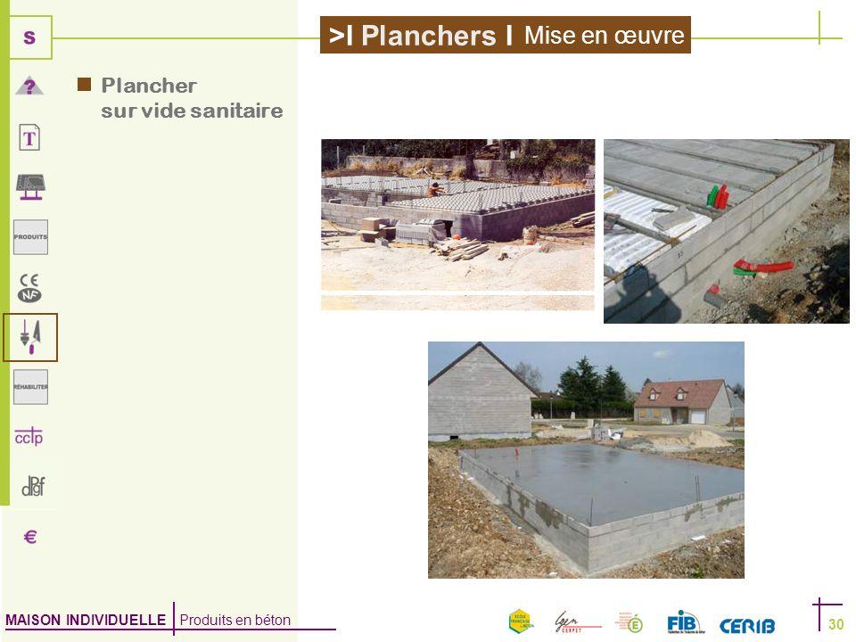 MAISON INDIVIDUELLE Produits en béton >I Planchers I 30 Plancher sur vide sanitaire Mise en œuvre