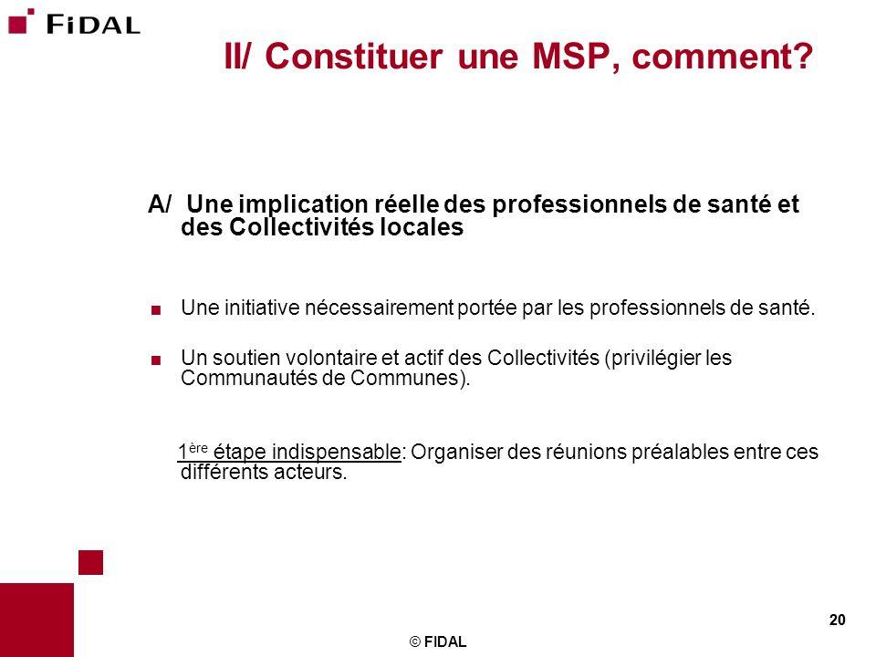 20 © FIDAL 20 II/ Constituer une MSP, comment? A/ Une implication réelle des professionnels de santé et des Collectivités locales Une initiative néces