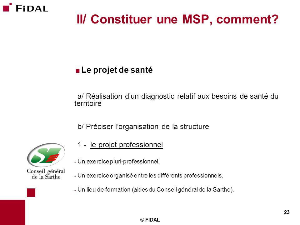 23 © FIDAL 23 II/ Constituer une MSP, comment? Le projet de santé a/ Réalisation dun diagnostic relatif aux besoins de santé du territoire b/ Préciser