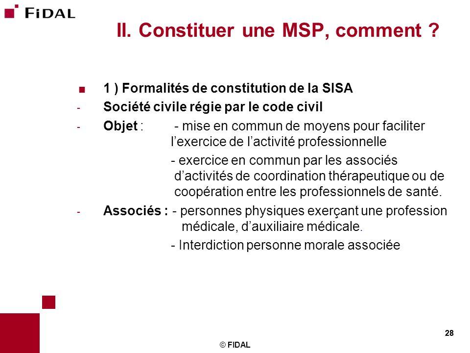 28 II. Constituer une MSP, comment ? 1 ) Formalités de constitution de la SISA - Société civile régie par le code civil - Objet : - mise en commun de