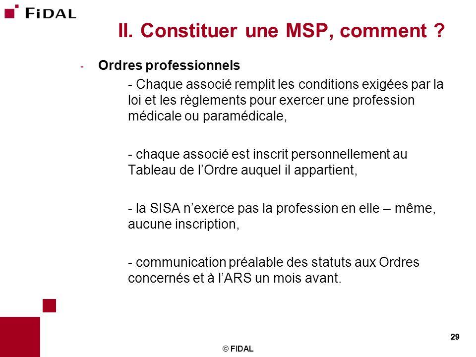 29 II. Constituer une MSP, comment ? - Ordres professionnels - Chaque associé remplit les conditions exigées par la loi et les règlements pour exercer