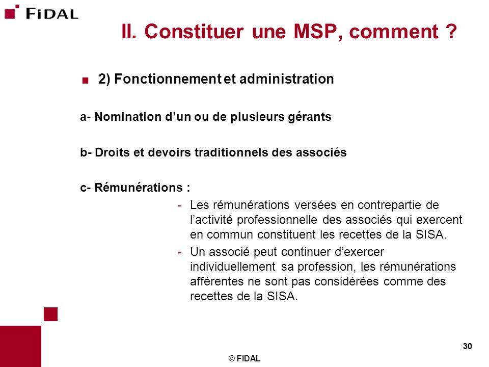 30 II. Constituer une MSP, comment ? 2) Fonctionnement et administration a- Nomination dun ou de plusieurs gérants b- Droits et devoirs traditionnels