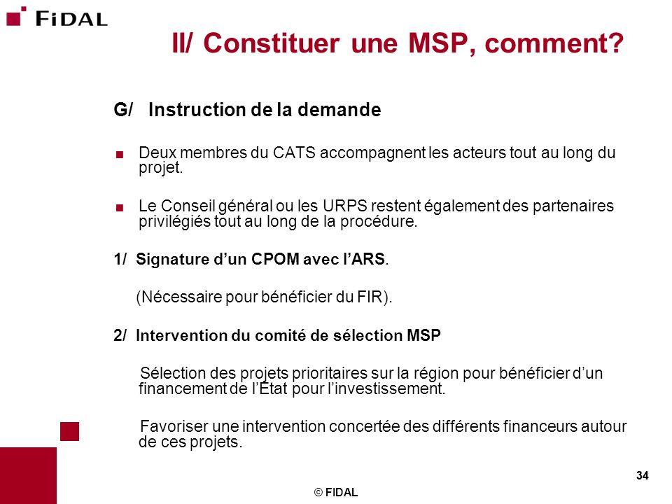 34 © FIDAL 34 II/ Constituer une MSP, comment? G/ Instruction de la demande Deux membres du CATS accompagnent les acteurs tout au long du projet. Le C