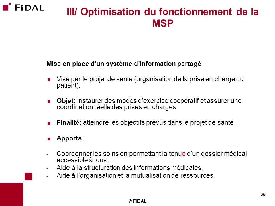 35 © FIDAL 35 III/ Optimisation du fonctionnement de la MSP Mise en place dun système dinformation partagé Visé par le projet de santé (organisation d