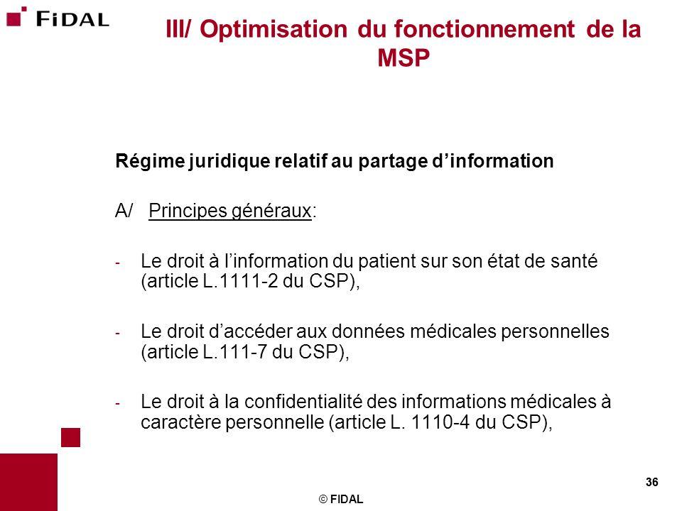 36 © FIDAL 36 III/ Optimisation du fonctionnement de la MSP Régime juridique relatif au partage dinformation A/ Principes généraux: - Le droit à linfo