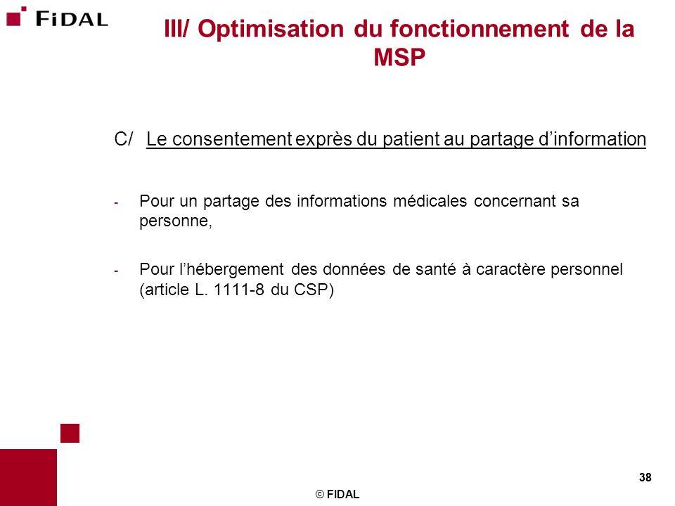 38 © FIDAL 38 III/ Optimisation du fonctionnement de la MSP C/ Le consentement exprès du patient au partage dinformation - Pour un partage des informa