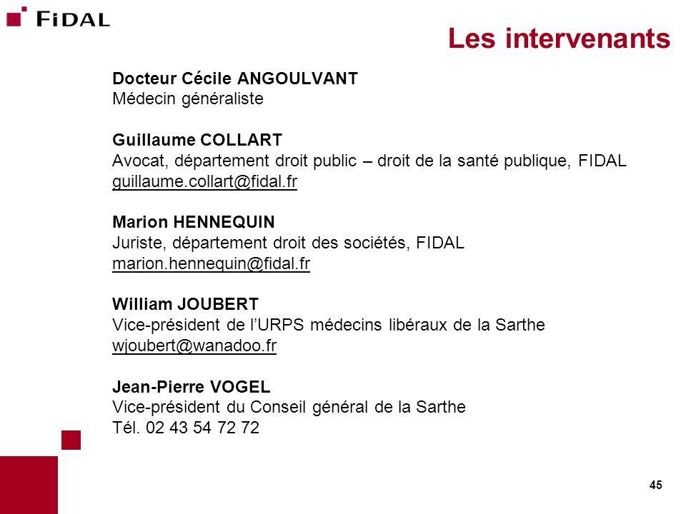 45 Les intervenants Docteur Cécile ANGOULVANT Médecin généraliste Guillaume COLLART Avocat, département droit public – droit de la santé publique, FID