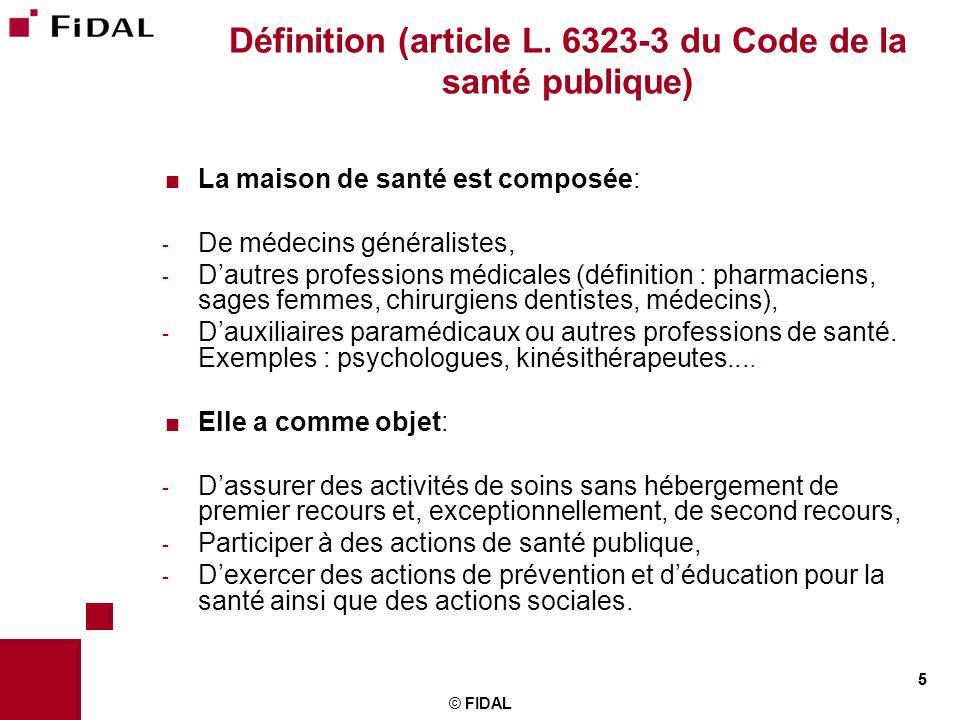 5 © FIDAL 5 Définition (article L. 6323-3 du Code de la santé publique) La maison de santé est composée: - De médecins généralistes, - Dautres profess