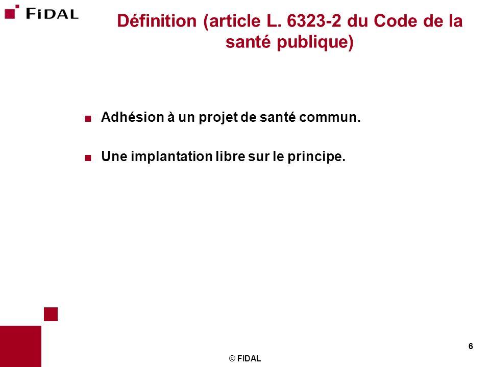 6 © FIDAL 6 Définition (article L. 6323-2 du Code de la santé publique) Adhésion à un projet de santé commun. Une implantation libre sur le principe.