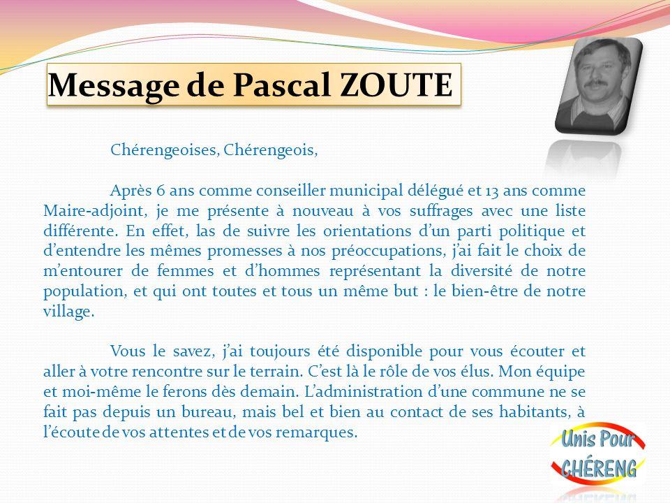 Message de Pascal ZOUTE Chérengeoises, Chérengeois, Après 6 ans comme conseiller municipal délégué et 13 ans comme Maire-adjoint, je me présente à nou