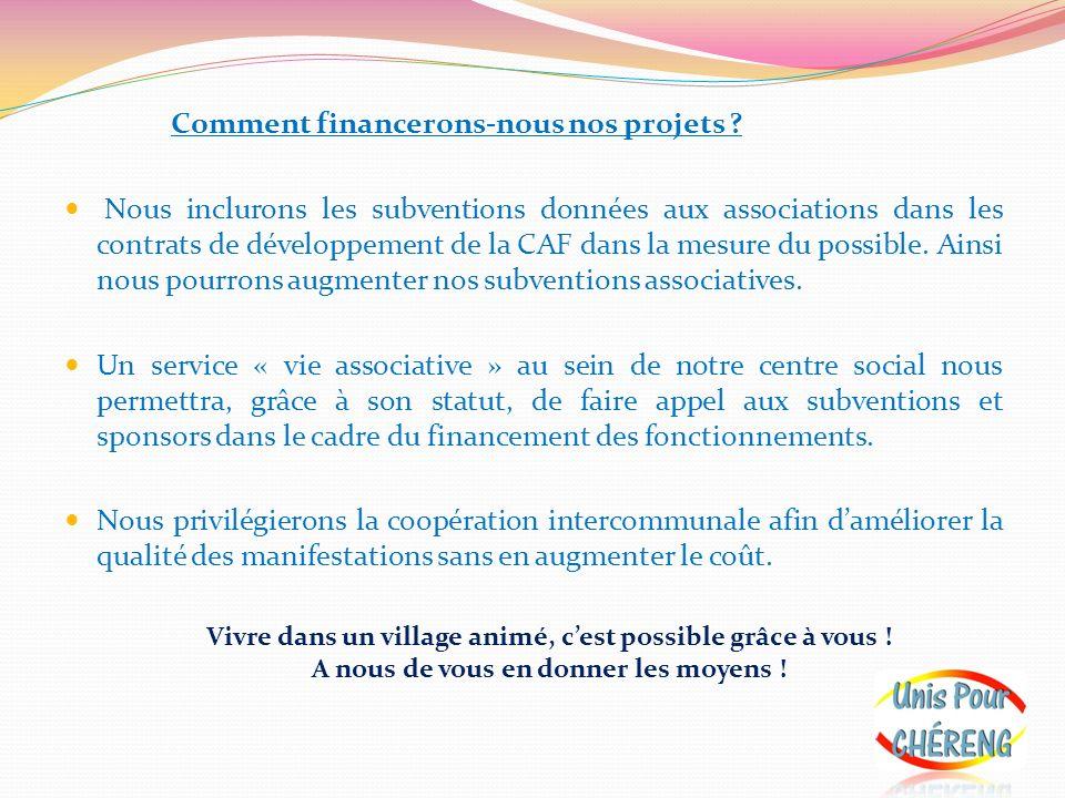 Comment financerons-nous nos projets ? Nous inclurons les subventions données aux associations dans les contrats de développement de la CAF dans la me