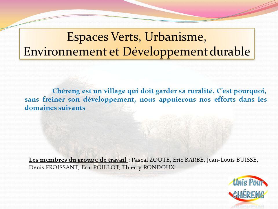 Espaces Verts, Urbanisme, Environnement et Développement durable Chéreng est un village qui doit garder sa ruralité. Cest pourquoi, sans freiner son d