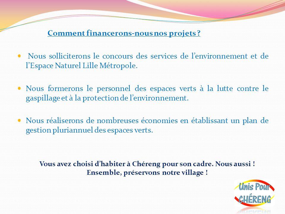 Comment financerons-nous nos projets ? Nous solliciterons le concours des services de lenvironnement et de lEspace Naturel Lille Métropole. Nous forme