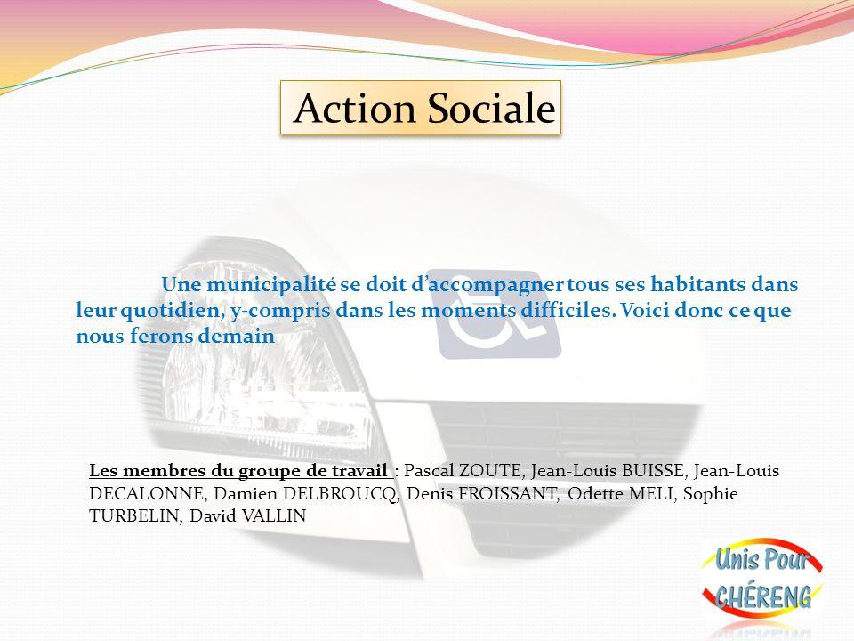 Action Sociale Une municipalité se doit daccompagner tous ses habitants dans leur quotidien, y-compris dans les moments difficiles. Voici donc ce que