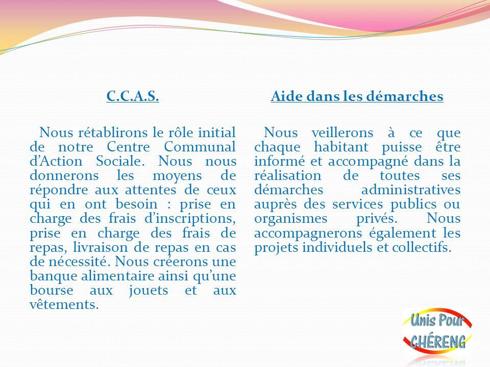C.C.A.S. Nous rétablirons le rôle initial de notre Centre Communal dAction Sociale. Nous nous donnerons les moyens de répondre aux attentes de ceux qu