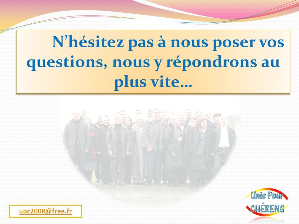 Nhésitez pas à nous poser vos questions, nous y répondrons au plus vite… upc2008@free.fr
