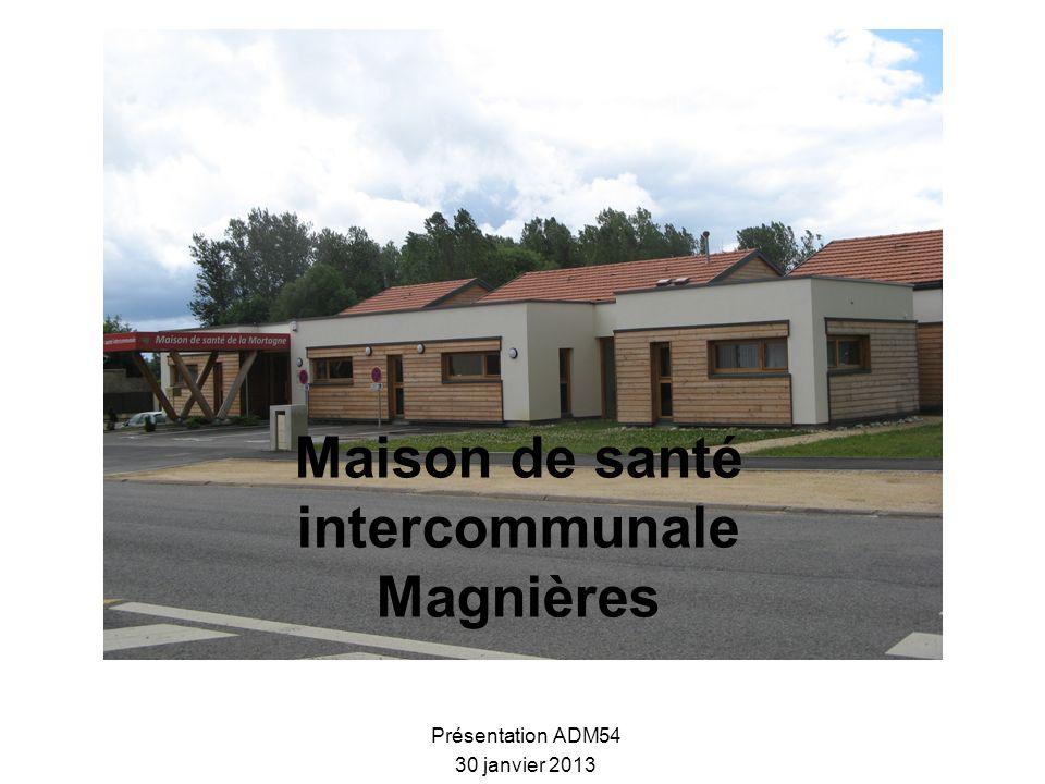 Maison de santé intercommunale Magnières Présentation ADM54 30 janvier 2013