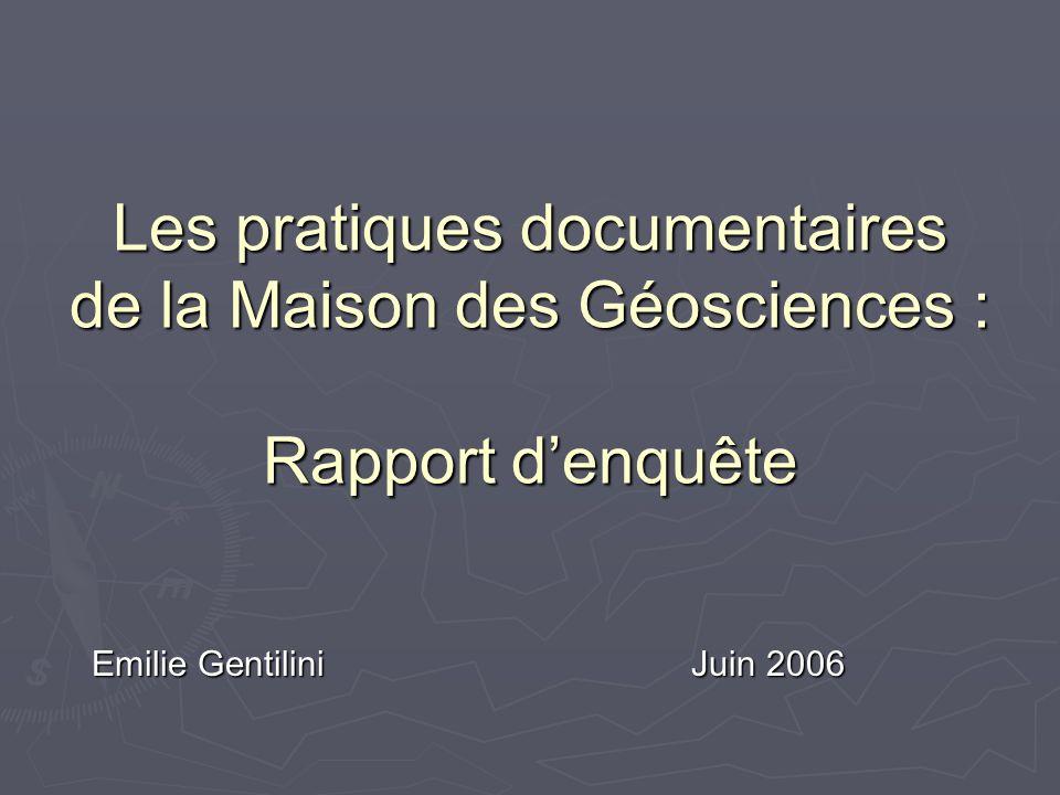 Les pratiques documentaires de la Maison des Géosciences : Rapport denquête Emilie Gentilini Juin 2006