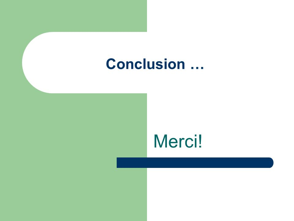 Conclusion … Merci!