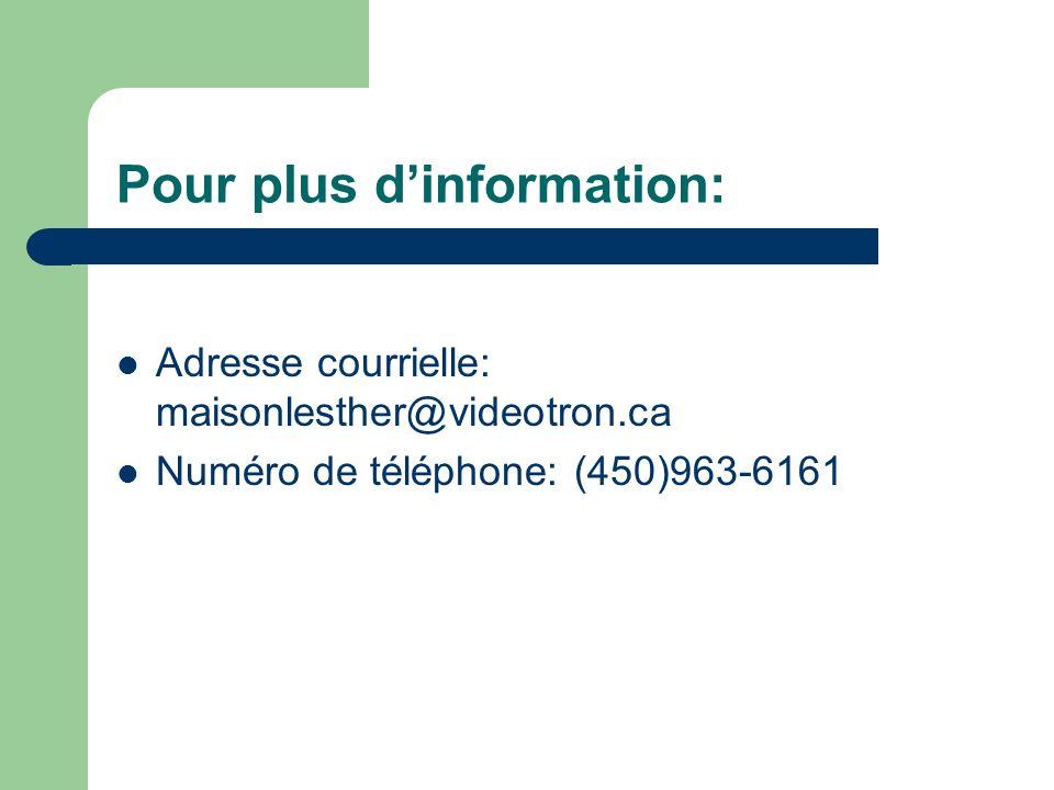 Pour plus dinformation: Adresse courrielle: maisonlesther@videotron.ca Numéro de téléphone: (450)963-6161