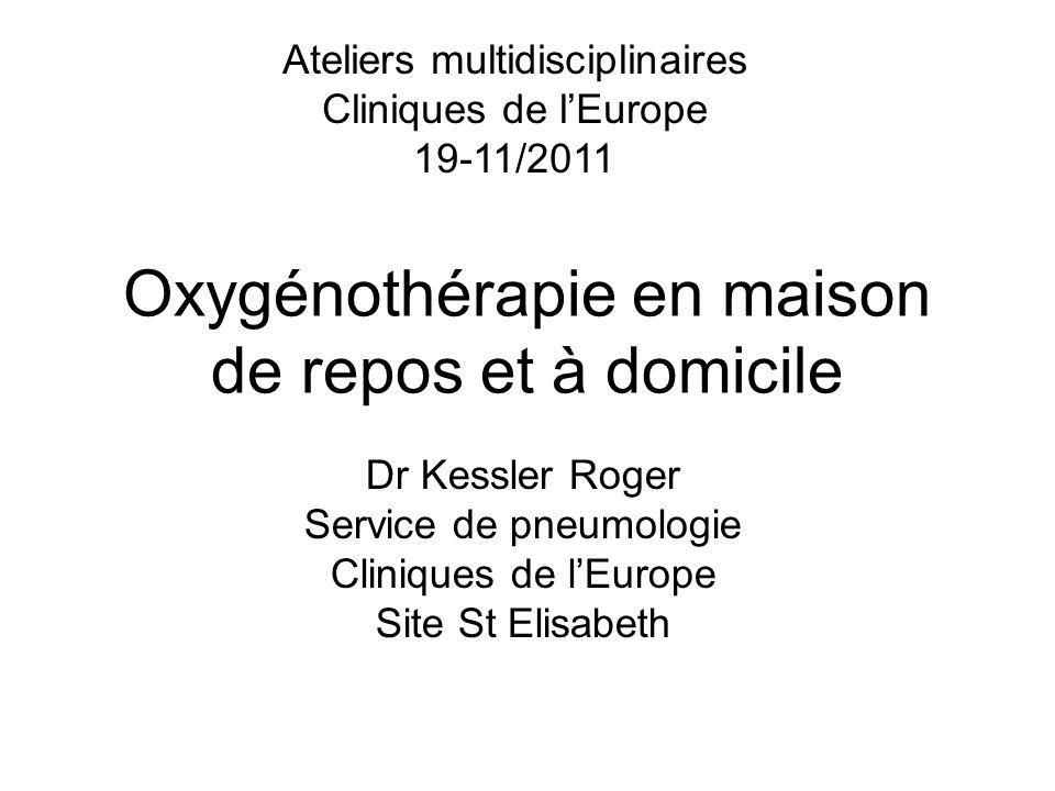 Oxygénothérapie en maison de repos et à domicile Dr Kessler Roger Service de pneumologie Cliniques de lEurope Site St Elisabeth Ateliers multidiscipli