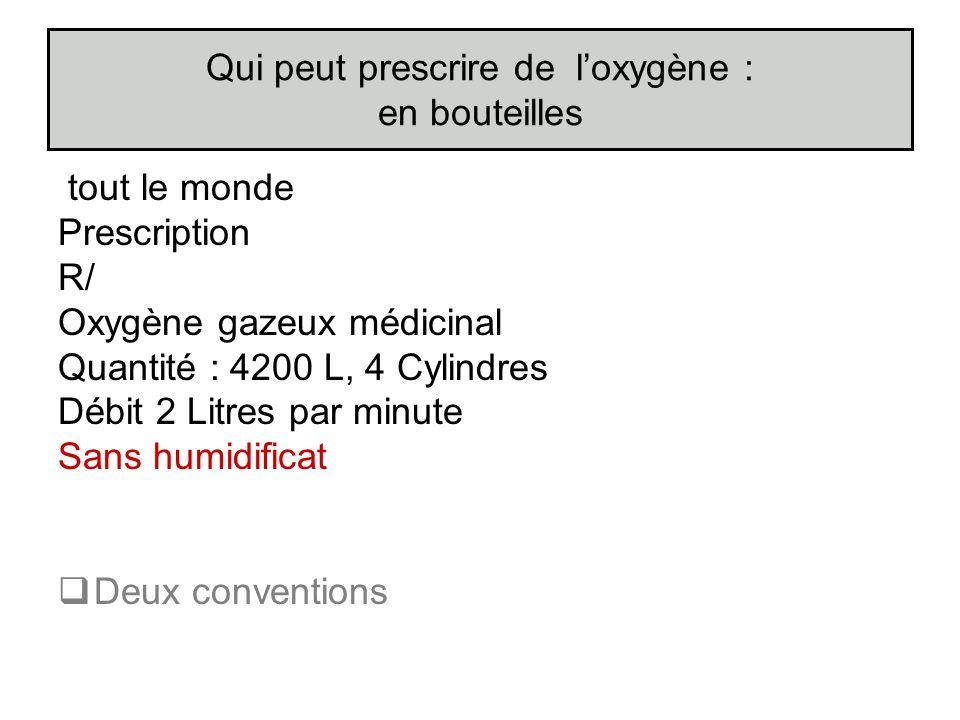 Qui peut prescrire de loxygène : en bouteilles tout le monde Prescription R/ Oxygène gazeux médicinal Quantité : 4200 L, 4 Cylindres Débit 2 Litres pa