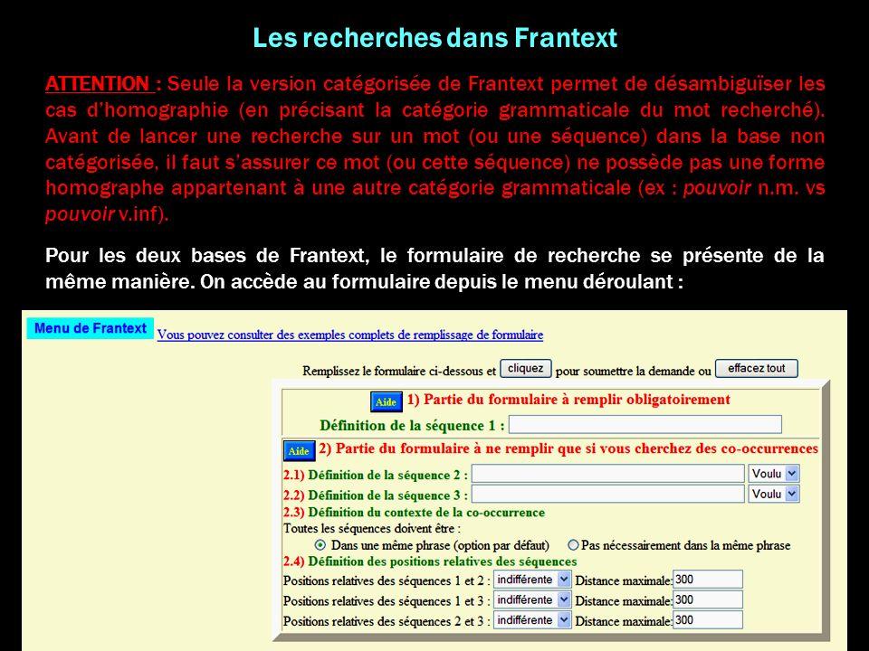 Recherches dans la base non catégorisée Malgré le problème de lhomographie, la base non catégorisée de Frantext peut être utilisée pour rechercher des graphies données (mots ou séquences de mots).