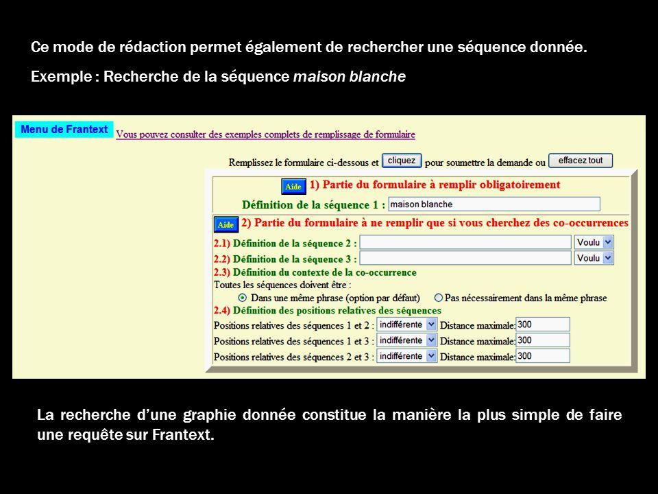Ce mode de rédaction permet également de rechercher une séquence donnée. Exemple : Recherche de la séquence maison blanche La recherche dune graphie d
